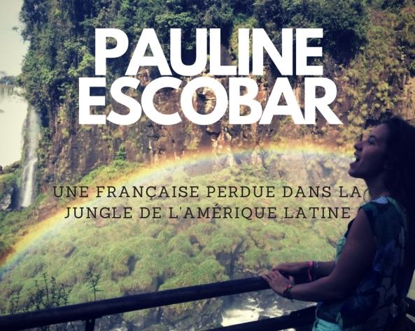Pauline Escobar: aventures venues d'amérique latine