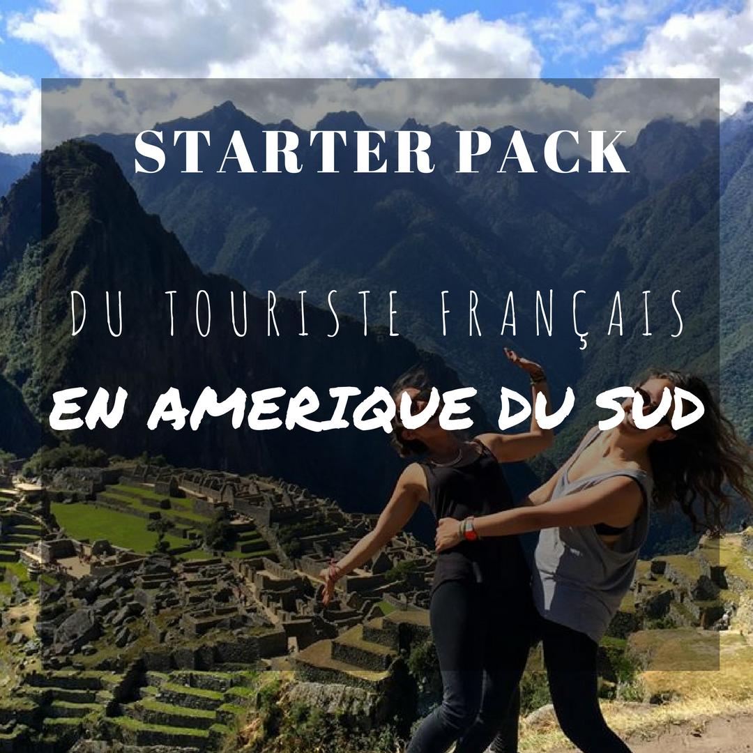 STARTER PACK DU TOURISTE FRANCAIS EN AMERIQUE DU SUD