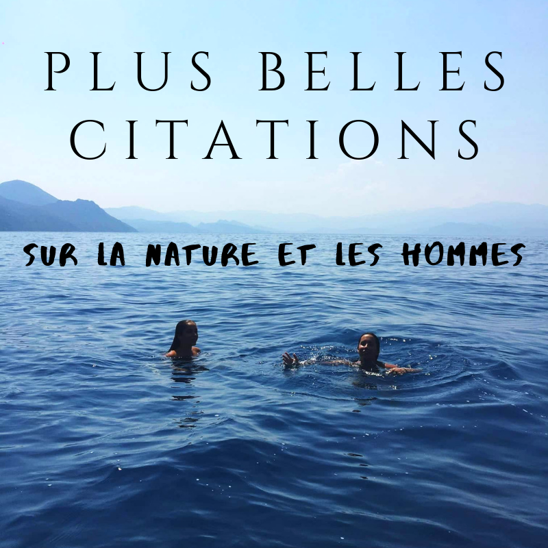 PLUS BELLES CITATIONS sur la nature et les hommes